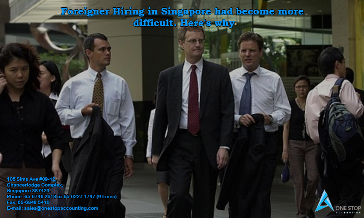 Foreigner Hiring in Singapore had become more difficult. Here's why
